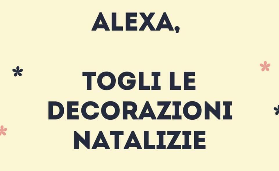 Alexa, togli le luminarie!